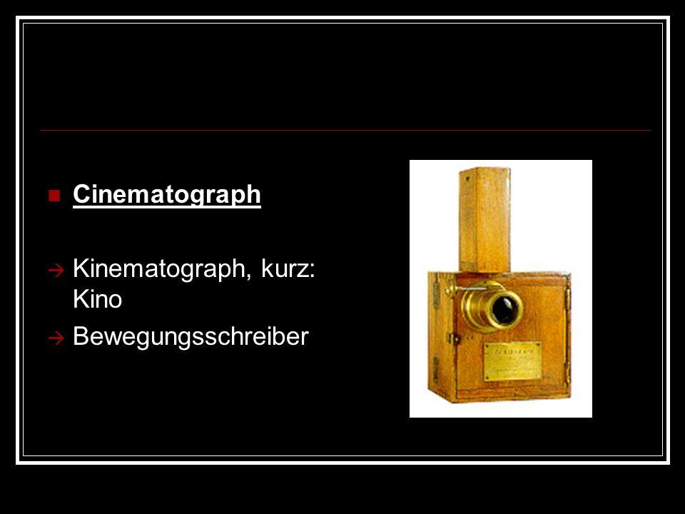 Cinematograph Kinematograph, kurz: Kino Bewegungsschreiber