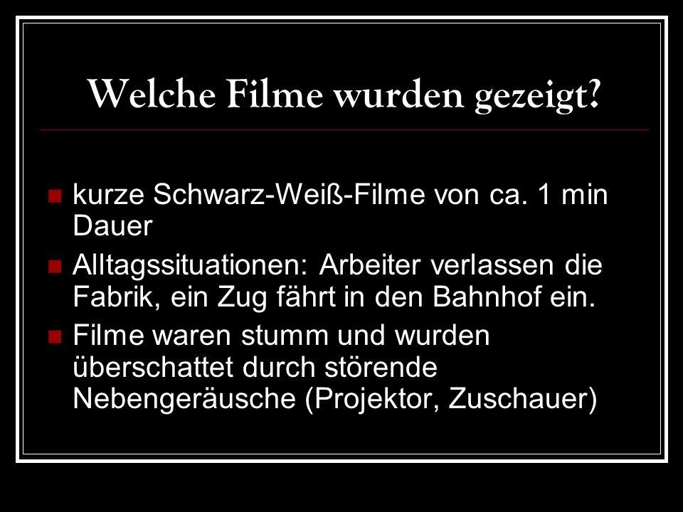 Welche Filme wurden gezeigt.kurze Schwarz-Weiß-Filme von ca.