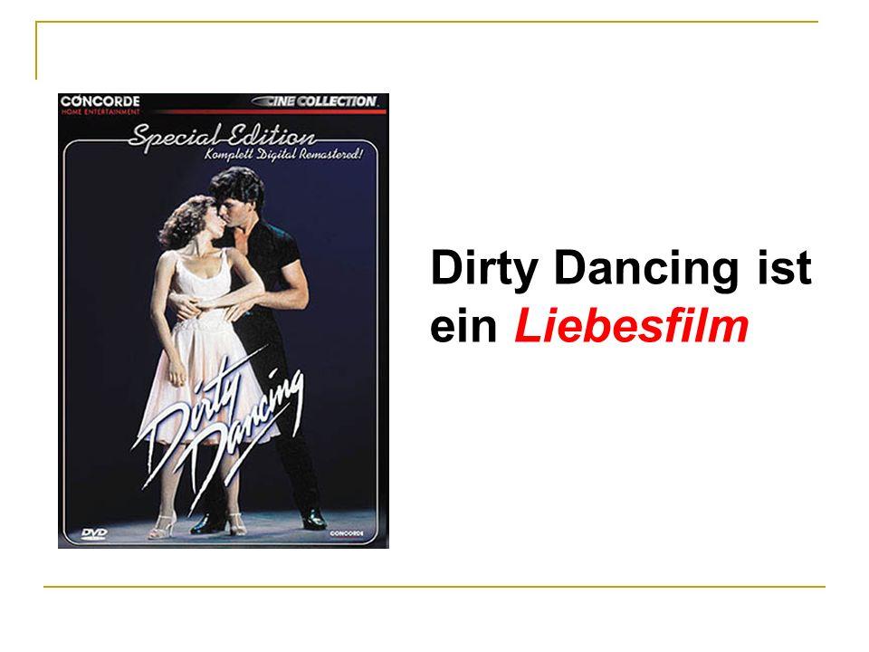 Dirty Dancing ist ein Liebesfilm