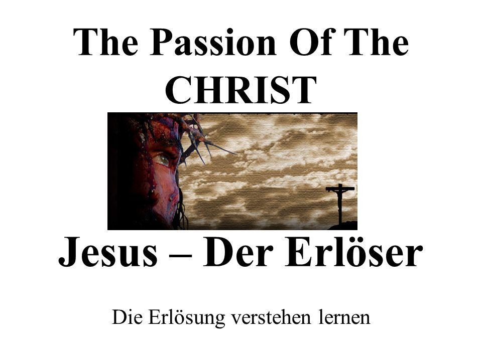 The Passion Of The CHRIST Jesus – Der Erlöser Die Erlösung verstehen lernen