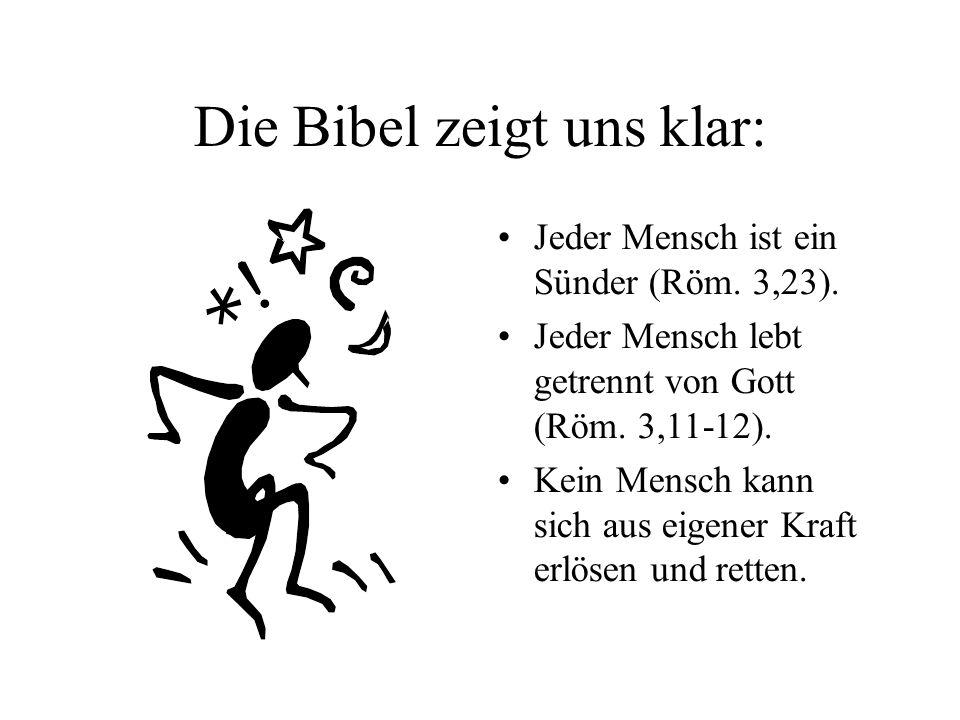Die Bibel zeigt uns klar: Jeder Mensch ist ein Sünder (Röm. 3,23). Jeder Mensch lebt getrennt von Gott (Röm. 3,11-12). Kein Mensch kann sich aus eigen