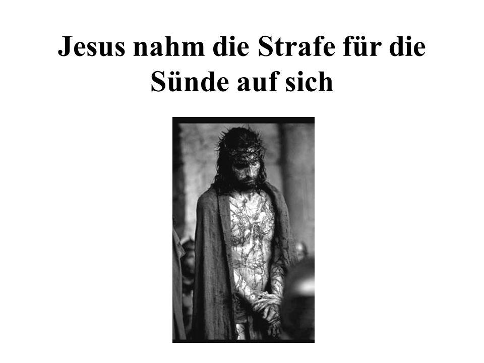 Jesus trug unsere Strafe.Die Bibel sagt: Der Lohn der Sünde ist der Tod (Röm.