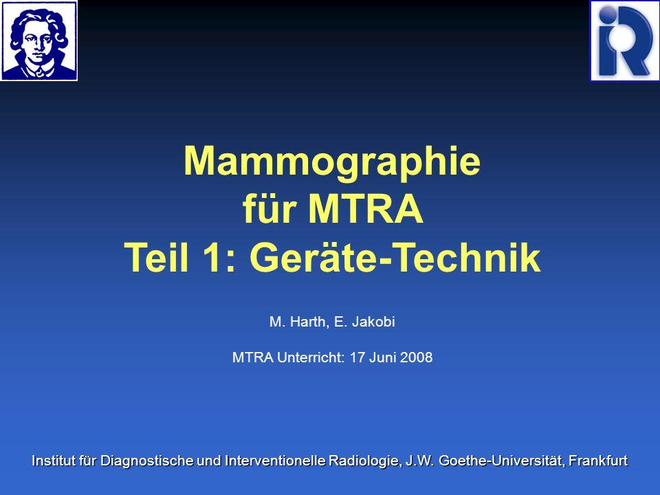 Mammographie für MTRA Teil 1: Geräte-Technik M. Harth, E.