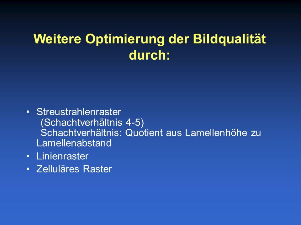 Streustrahlenraster (Schachtverhältnis 4-5) Schachtverhältnis: Quotient aus Lamellenhöhe zu Lamellenabstand Linienraster Zelluläres Raster Weitere Optimierung der Bildqualität durch: