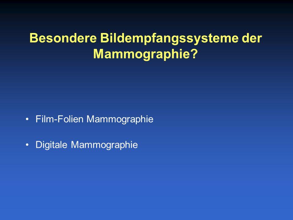 Film-Folien Mammographie Digitale Mammographie Besondere Bildempfangssysteme der Mammographie