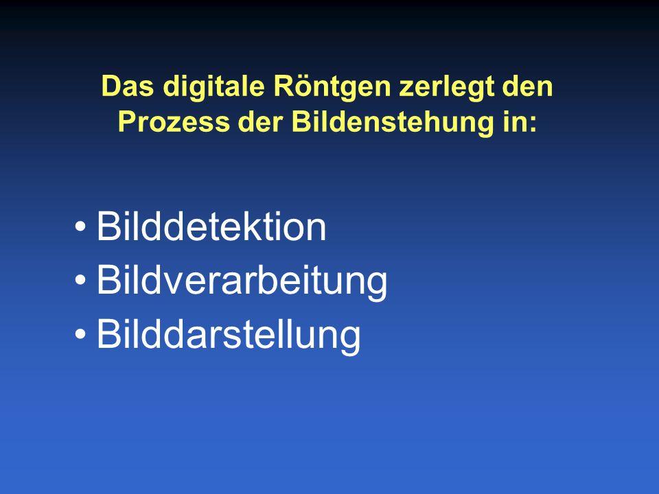 Bilddetektion Bildverarbeitung Bilddarstellung Das digitale Röntgen zerlegt den Prozess der Bildenstehung in: