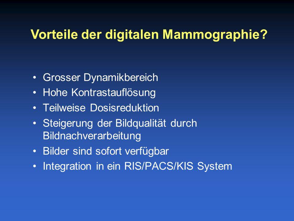 Grosser Dynamikbereich Hohe Kontrastauflösung Teilweise Dosisreduktion Steigerung der Bildqualität durch Bildnachverarbeitung Bilder sind sofort verfügbar Integration in ein RIS/PACS/KIS System Vorteile der digitalen Mammographie