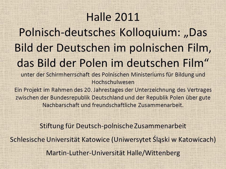 Halle 2011 Polnisch-deutsches Kolloquium: Das Bild der Deutschen im polnischen Film, das Bild der Polen im deutschen Film unter der Schirmherrschaft des Polnischen Ministeriums für Bildung und Hochschulwesen Ein Projekt im Rahmen des 20.