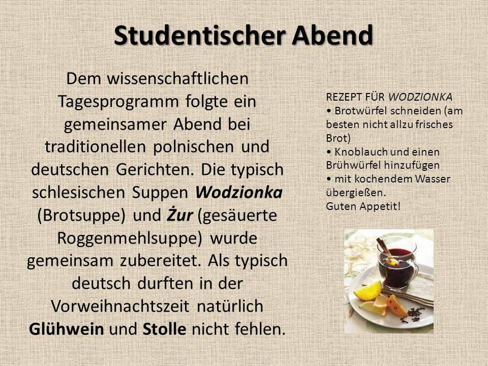Studentischer Abend Dem wissenschaftlichen Tagesprogramm folgte ein gemeinsamer Abend bei traditionellen polnischen und deutschen Gerichten. Die typis