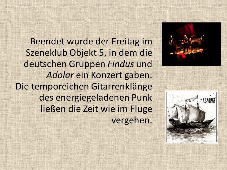 Beendet wurde der Freitag im Szeneklub Objekt 5, in dem die deutschen Gruppen Findus und Adolar ein Konzert gaben. Die temporeichen Gitarrenklänge des