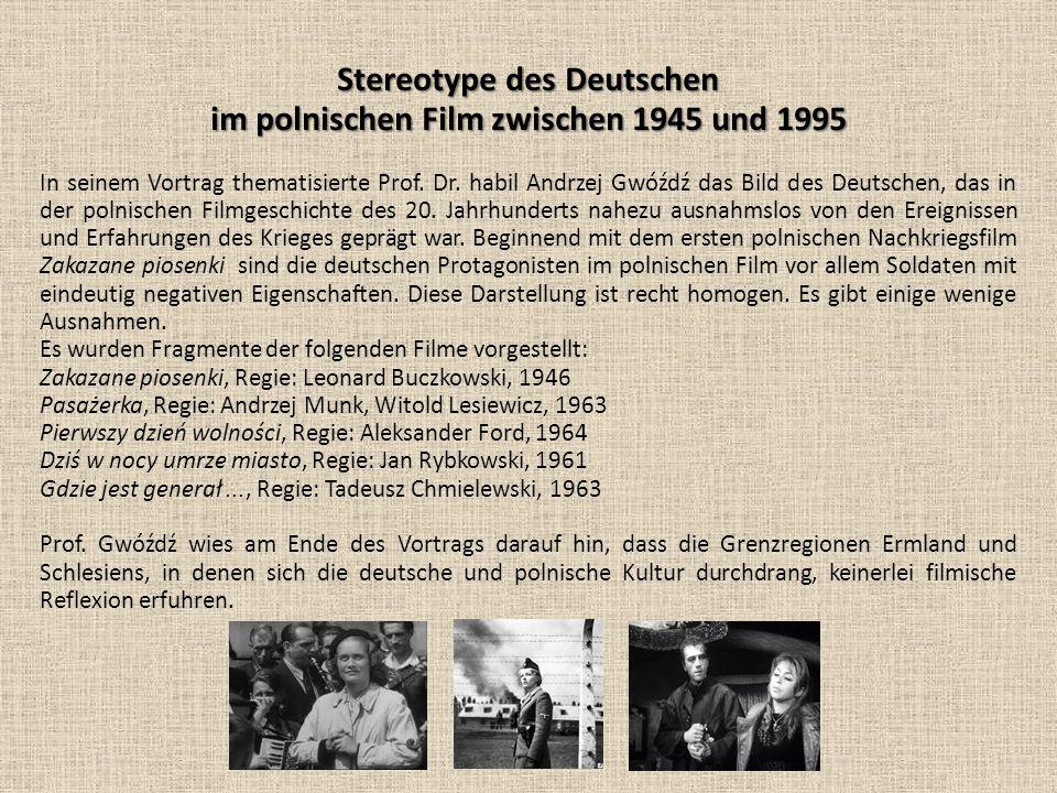 Stereotype des Deutschen im polnischen Film zwischen 1945 und 1995 In seinem Vortrag thematisierte Prof. Dr. habil Andrzej Gwóźdź das Bild des Deutsch