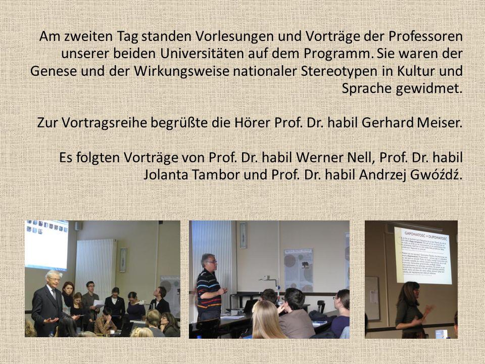 Am zweiten Tag standen Vorlesungen und Vorträge der Professoren unserer beiden Universitäten auf dem Programm. Sie waren der Genese und der Wirkungswe