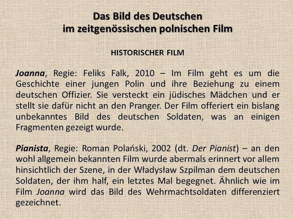 Das Bild des Deutschen im zeitgenössischen polnischen Film HISTORISCHER FILM Joanna, Regie: Feliks Falk, 2010 – Im Film geht es um die Geschichte einer jungen Polin und ihre Beziehung zu einem deutschen Offizier.