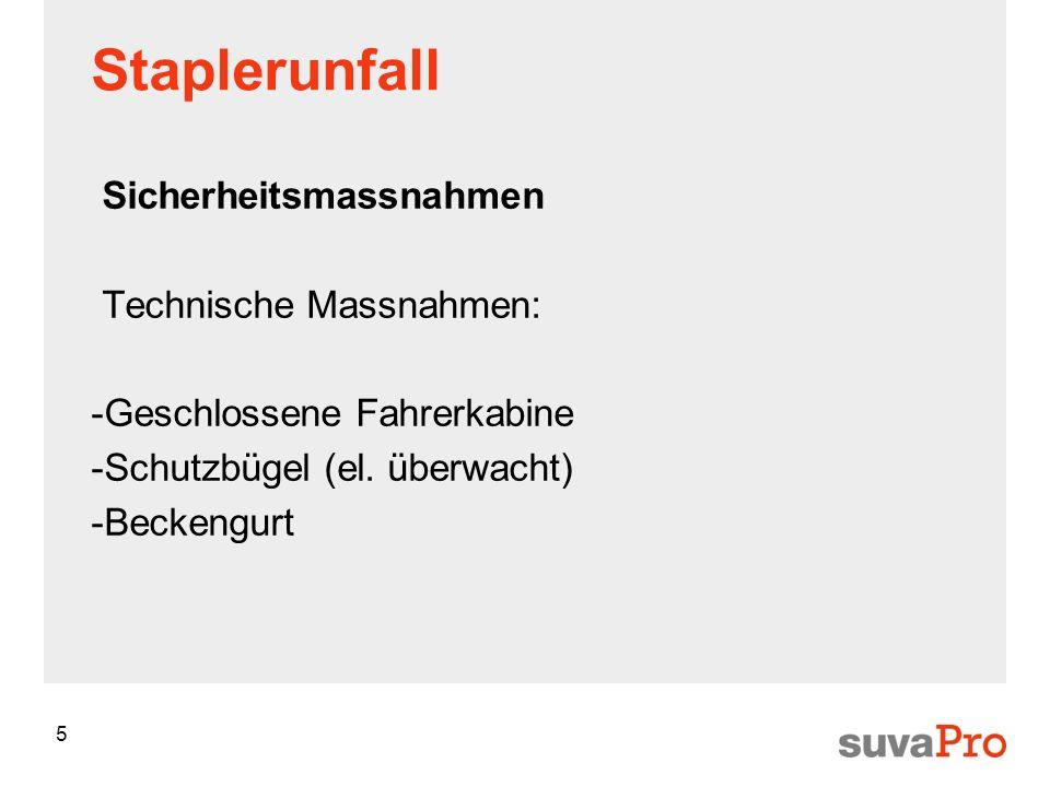 5 Staplerunfall Sicherheitsmassnahmen Technische Massnahmen: -Geschlossene Fahrerkabine -Schutzbügel (el.