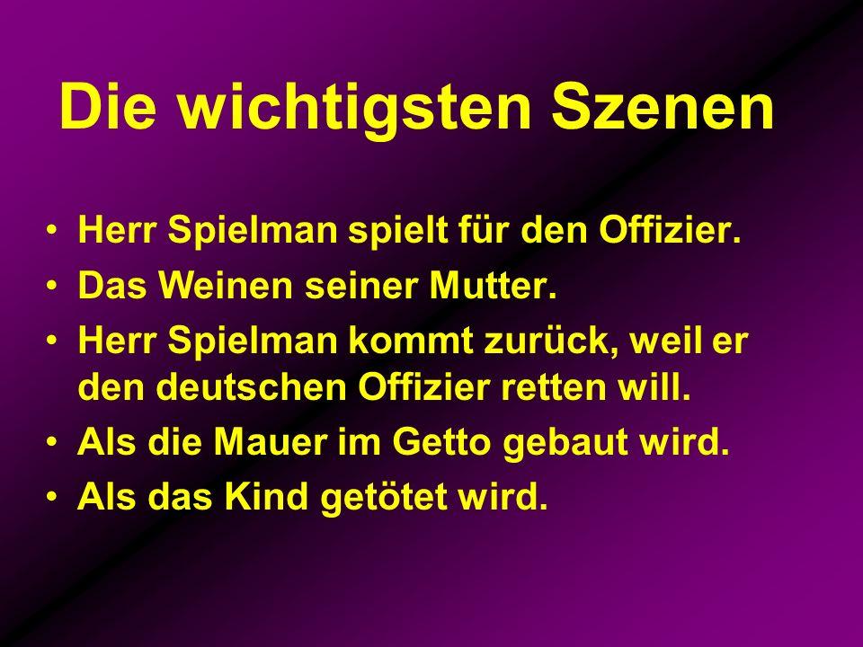 Die wichtigsten Szenen Herr Spielman spielt für den Offizier. Das Weinen seiner Mutter. Herr Spielman kommt zurück, weil er den deutschen Offizier ret