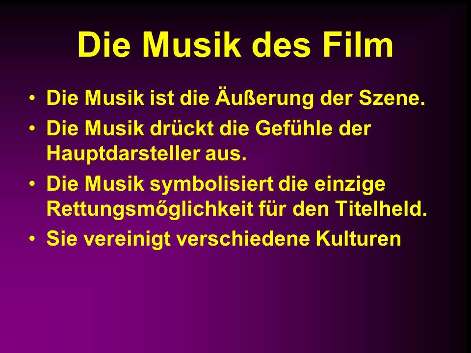 Die Musik des Film Die Musik ist die Äußerung der Szene. Die Musik drückt die Gefühle der Hauptdarsteller aus. Die Musik symbolisiert die einzige Rett
