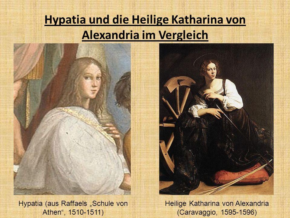 Hypatia und die Heilige Katharina von Alexandria im Vergleich Hypatia (aus Raffaels Schule von Athen, 1510-1511) Heilige Katharina von Alexandria (Car
