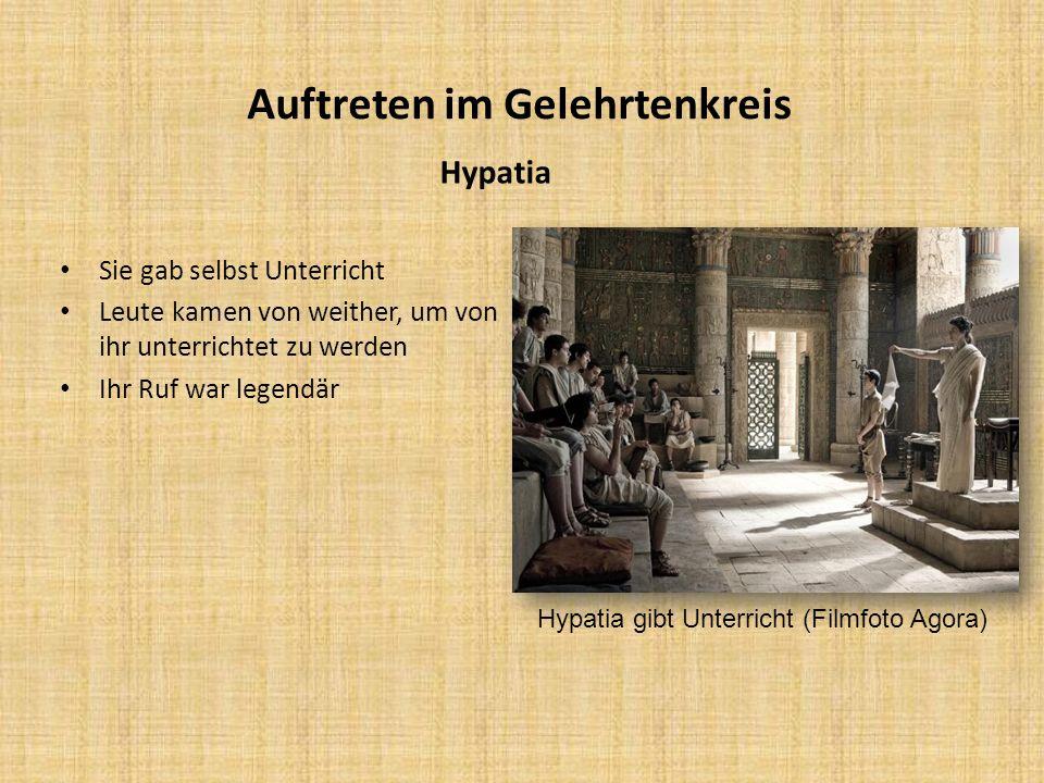 Auftreten im Gelehrtenkreis Hypatia Sie gab selbst Unterricht Leute kamen von weither, um von ihr unterrichtet zu werden Ihr Ruf war legendär Hypatia