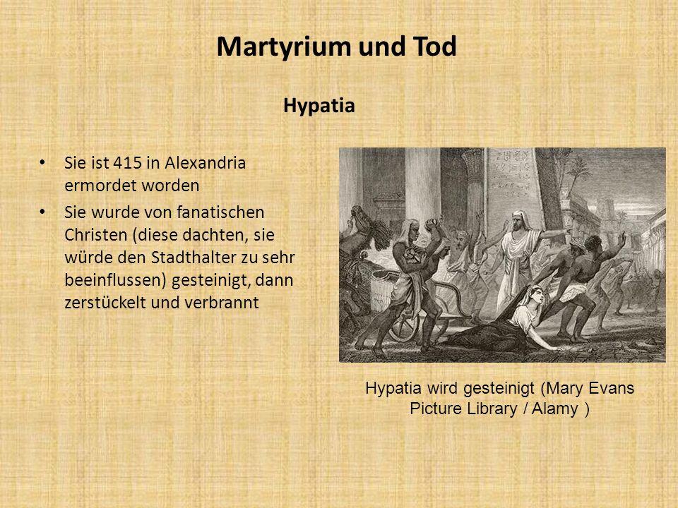 Martyrium und Tod Hypatia Sie ist 415 in Alexandria ermordet worden Sie wurde von fanatischen Christen (diese dachten, sie würde den Stadthalter zu se