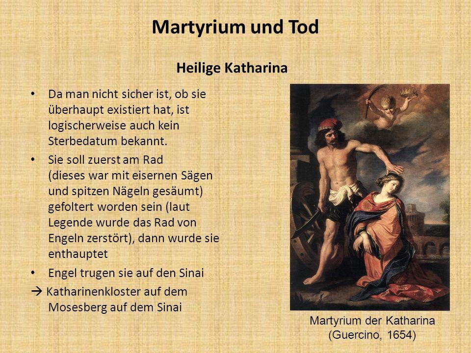 Martyrium und Tod Heilige Katharina Da man nicht sicher ist, ob sie überhaupt existiert hat, ist logischerweise auch kein Sterbedatum bekannt. Sie sol