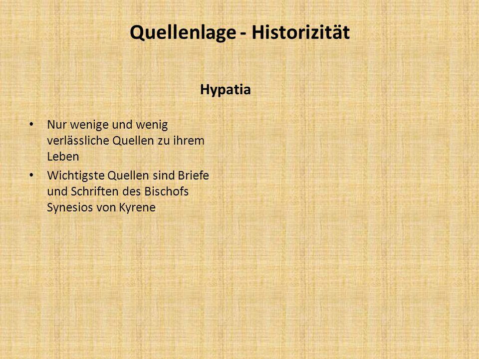 Quellenlage - Historizität Hypatia Nur wenige und wenig verlässliche Quellen zu ihrem Leben Wichtigste Quellen sind Briefe und Schriften des Bischofs