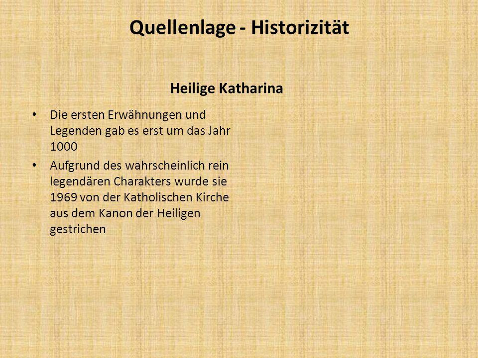 Quellenlage - Historizität Heilige Katharina Die ersten Erwähnungen und Legenden gab es erst um das Jahr 1000 Aufgrund des wahrscheinlich rein legendä