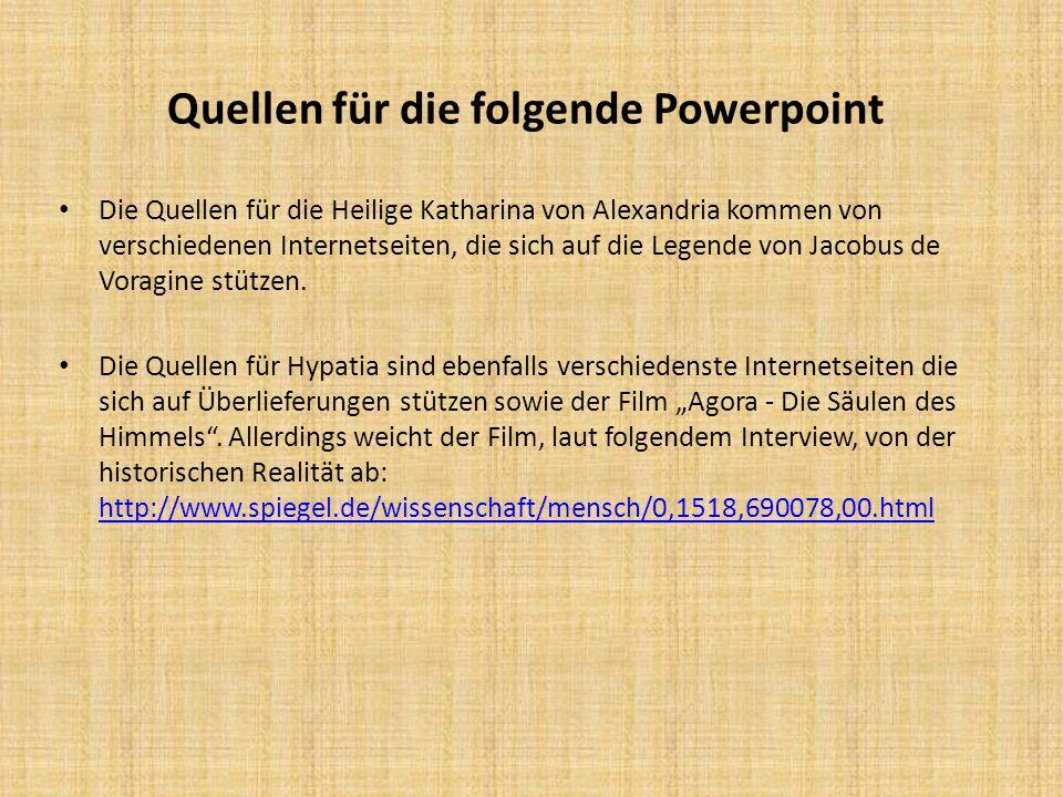 Quellen für die folgende Powerpoint Die Quellen für die Heilige Katharina von Alexandria kommen von verschiedenen Internetseiten, die sich auf die Leg
