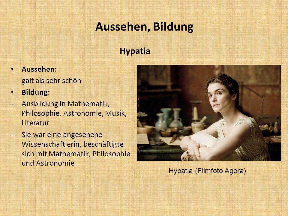 Aussehen, Bildung Hypatia Aussehen: galt als sehr schön Bildung: Ausbildung in Mathematik, Philosophie, Astronomie, Musik, Literatur Sie war eine ange