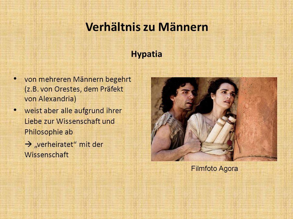 Verhältnis zu Männern Hypatia von mehreren Männern begehrt (z.B. von Orestes, dem Präfekt von Alexandria) weist aber alle aufgrund ihrer Liebe zur Wis
