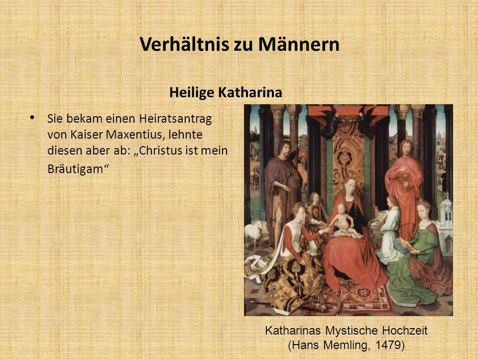 Verhältnis zu Männern Heilige Katharina Sie bekam einen Heiratsantrag von Kaiser Maxentius, lehnte diesen aber ab: Christus ist mein Bräutigam Kathari