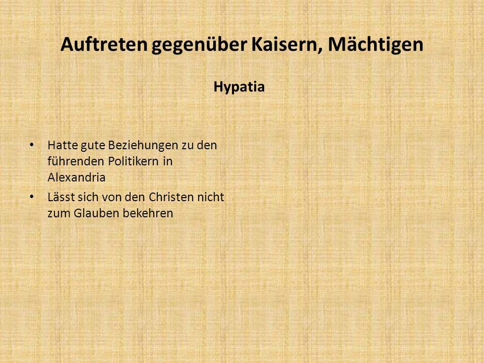 Auftreten gegenüber Kaisern, Mächtigen Hypatia Hatte gute Beziehungen zu den führenden Politikern in Alexandria Lässt sich von den Christen nicht zum