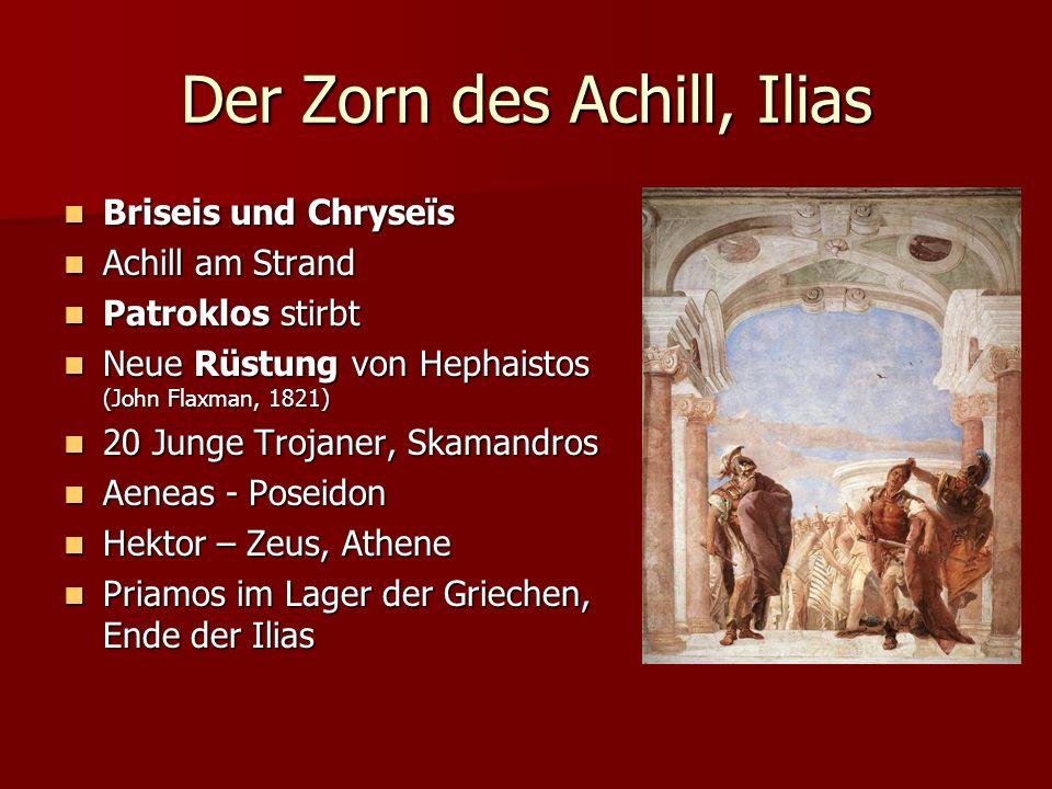 Der Zorn des Achill, Ilias Briseis und Chryseïs Briseis und Chryseïs Achill am Strand Achill am Strand Patroklos stirbt Patroklos stirbt Neue Rüstung