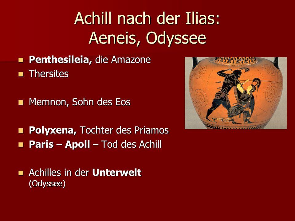 Achill nach der Ilias: Aeneis, Odyssee Penthesileia, die Amazone Penthesileia, die Amazone Thersites Thersites Memnon, Sohn des Eos Memnon, Sohn des E