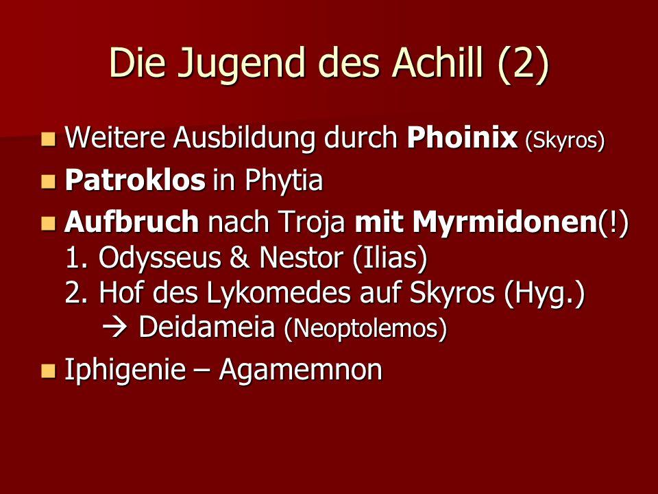 Die Jugend des Achill (2) Weitere Ausbildung durch Phoinix (Skyros) Weitere Ausbildung durch Phoinix (Skyros) Patroklos in Phytia Patroklos in Phytia