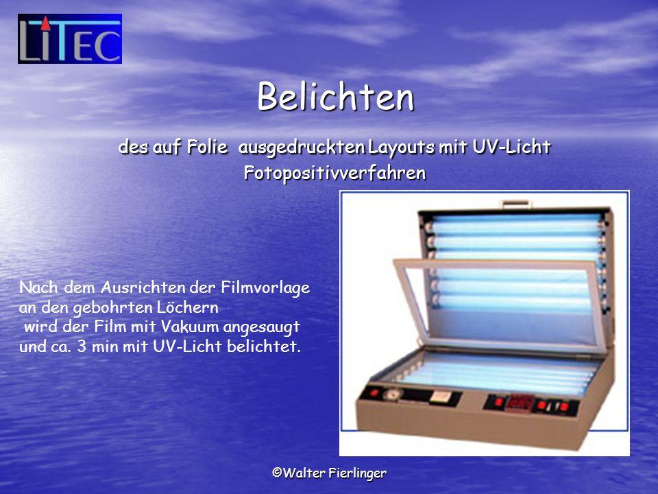 ©Walter Fierlinger Nach dem Ausrichten der Filmvorlage an den gebohrten Löchern wird der Film mit Vakuum angesaugt und ca. 3 min mit UV-Licht belichte