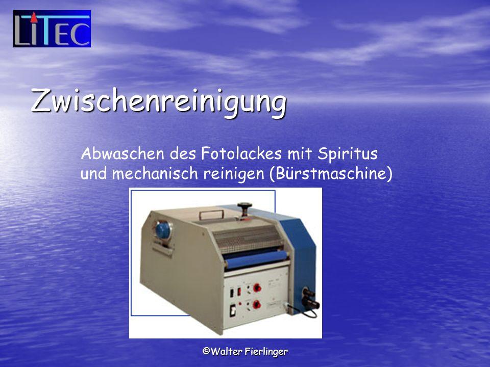 ©Walter Fierlinger Abwaschen des Fotolackes mit Spiritus und mechanisch reinigen (Bürstmaschine) Zwischenreinigung