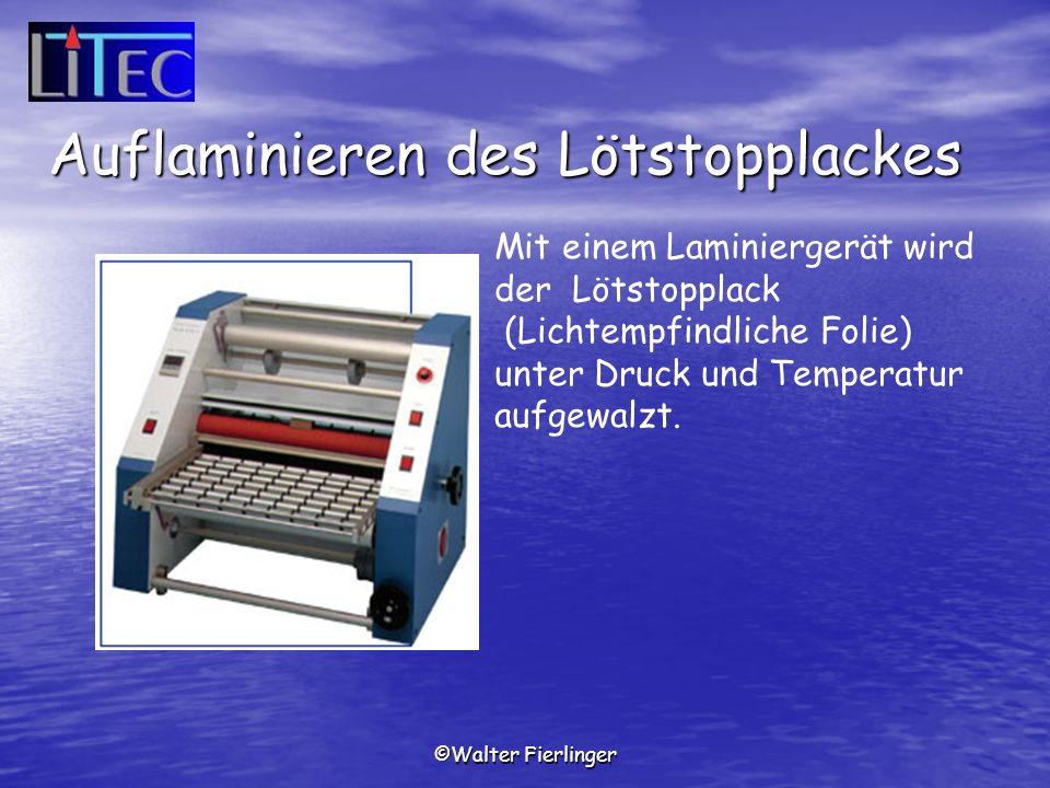 ©Walter Fierlinger Mit einem Laminiergerät wird der Lötstopplack (Lichtempfindliche Folie) unter Druck und Temperatur aufgewalzt. Auflaminieren des Lö