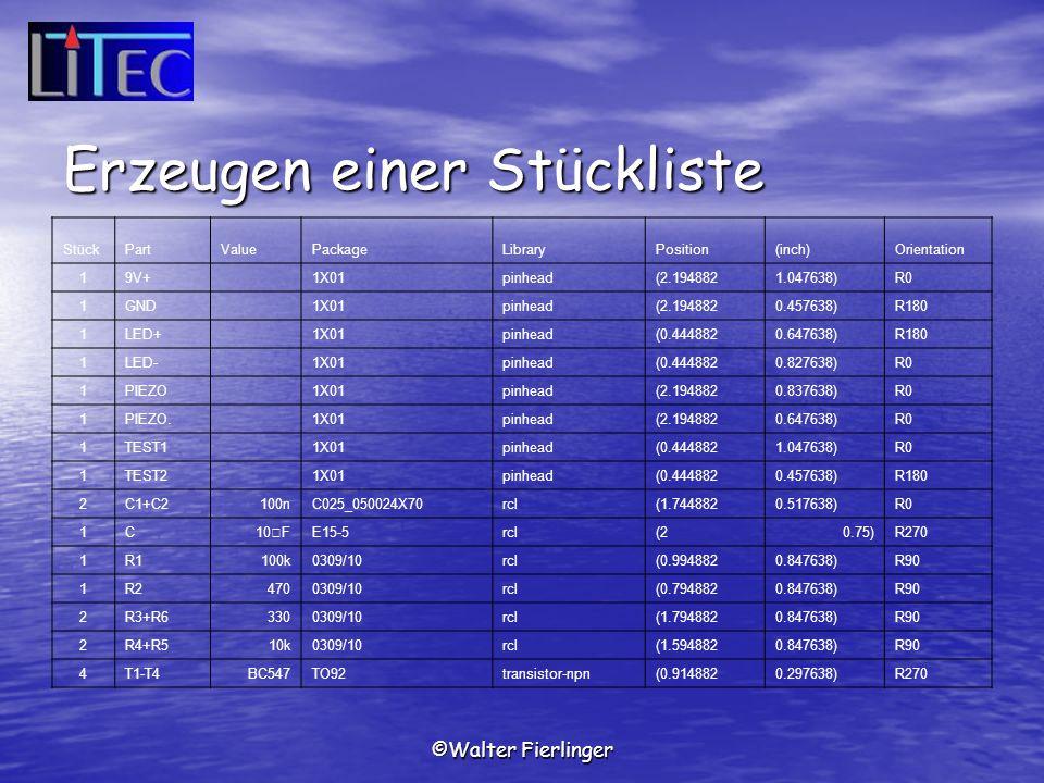 ©Walter Fierlinger Erzeugen einer Stückliste StückPartValuePackageLibraryPosition(inch)Orientation 19V+ 1X01pinhead(2.1948821.047638)R0 1GND 1X01pinhe