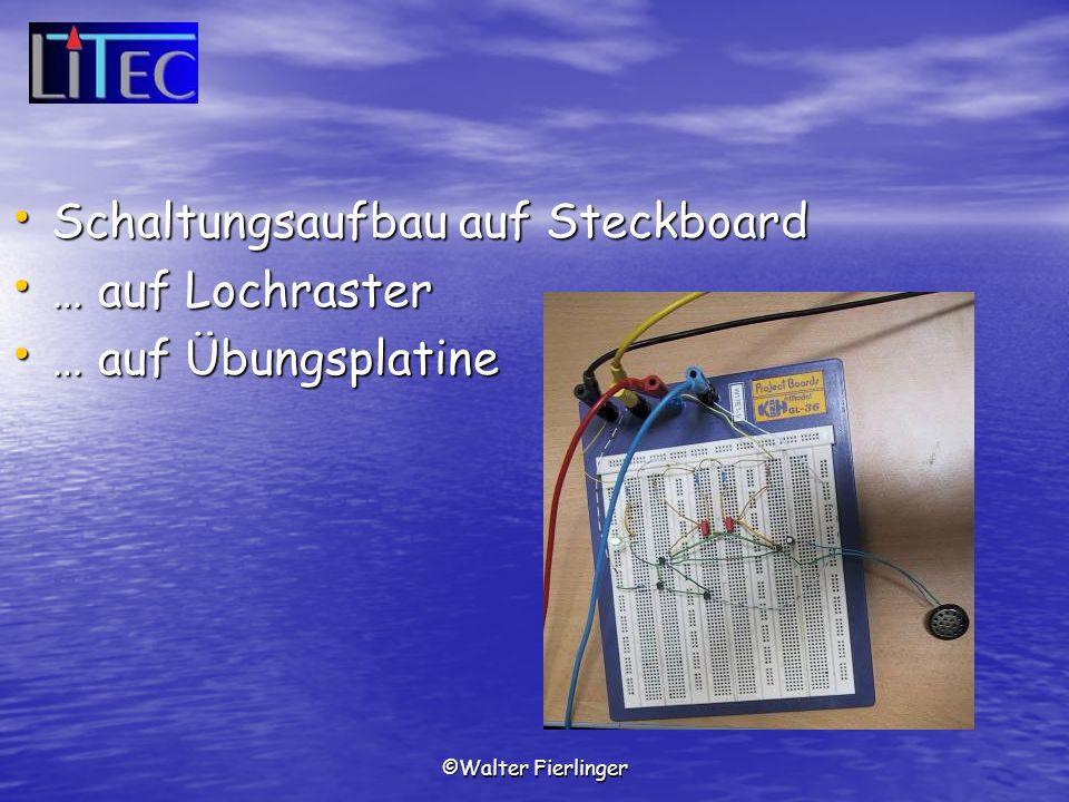 ©Walter Fierlinger Schaltungsaufbau auf Steckboard Schaltungsaufbau auf Steckboard … auf Lochraster … auf Lochraster … auf Übungsplatine … auf Übungsp
