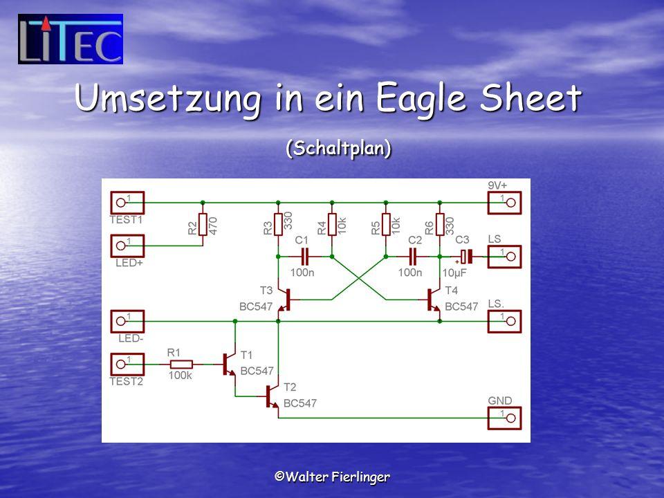©Walter Fierlinger Umsetzung in ein Eagle Sheet (Schaltplan)
