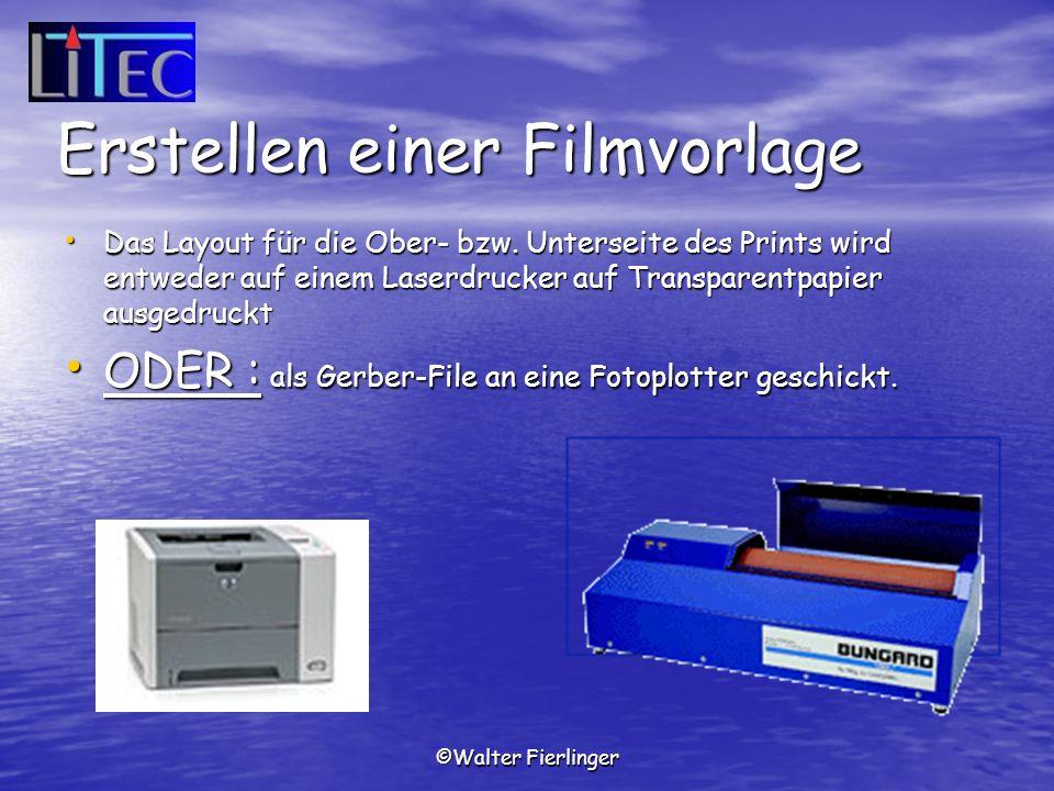 ©Walter Fierlinger Erstellen einer Filmvorlage Das Layout für die Ober- bzw. Unterseite des Prints wird entweder auf einem Laserdrucker auf Transparen