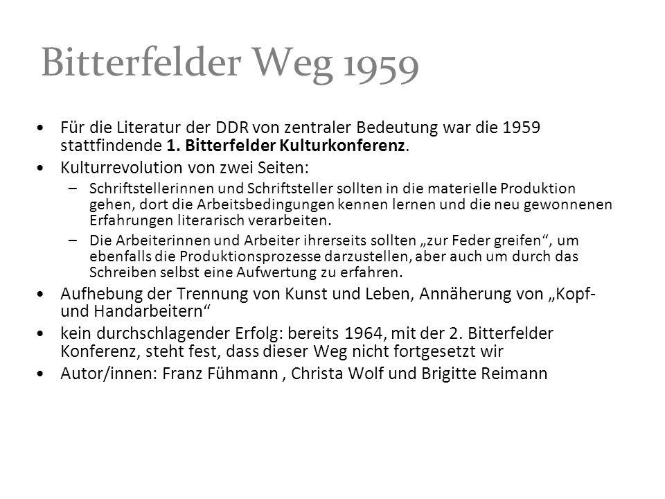 Bitterfelder Weg 1959 Für die Literatur der DDR von zentraler Bedeutung war die 1959 stattfindende 1. Bitterfelder Kulturkonferenz. Kulturrevolution v