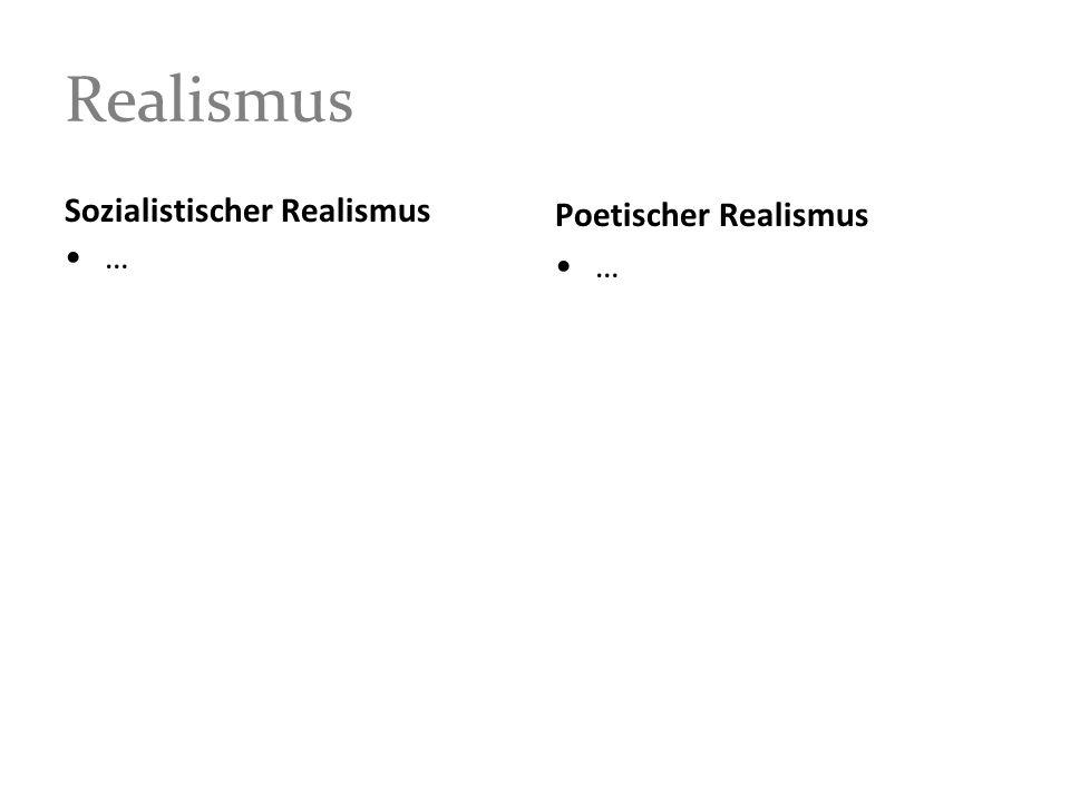 Realismus Sozialistischer Realismus … Poetischer Realismus …