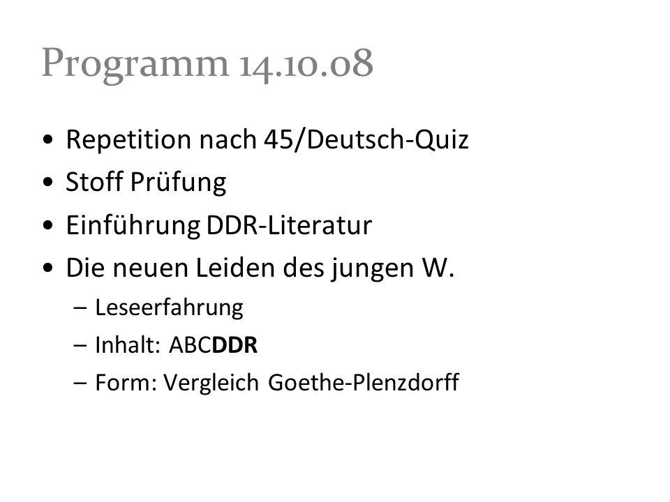 Programm 14.10.08 Repetition nach 45/Deutsch-Quiz Stoff Prüfung Einführung DDR-Literatur Die neuen Leiden des jungen W. –Leseerfahrung –Inhalt: ABCDDR