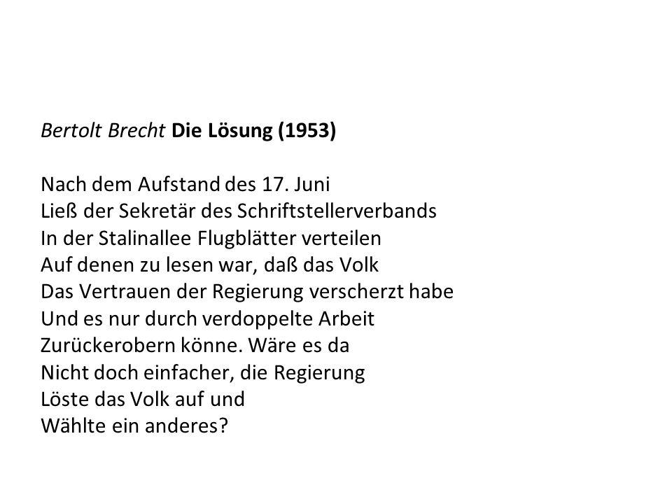 Bertolt Brecht Die Lösung (1953) Nach dem Aufstand des 17. Juni Ließ der Sekretär des Schriftstellerverbands In der Stalinallee Flugblätter verteilen