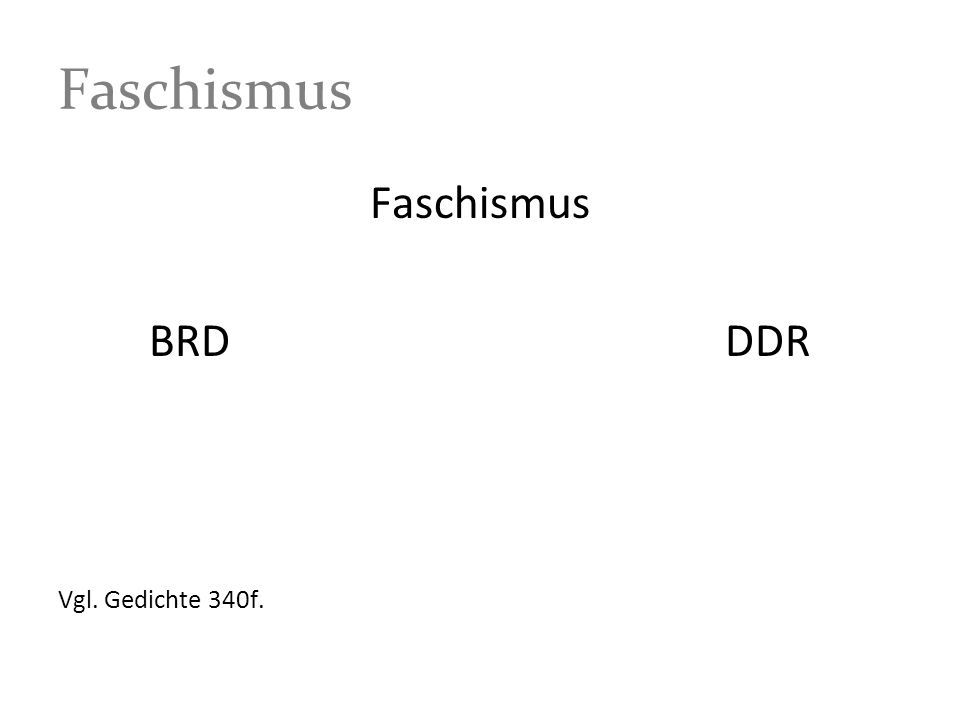 Faschismus BRDDDR Vgl. Gedichte 340f.
