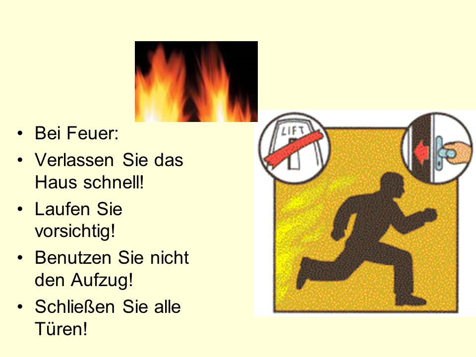 Verlass(e) das Haus schnell.Lauf(e) vorsichtig. Benutz(e) nicht den Aufzug.