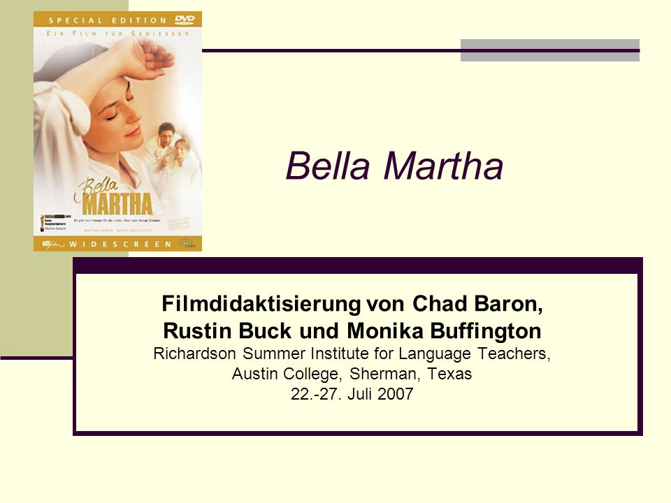 Bella Martha Filmdidaktisierung von Chad Baron, Rustin Buck und Monika Buffington Richardson Summer Institute for Language Teachers, Austin College, S