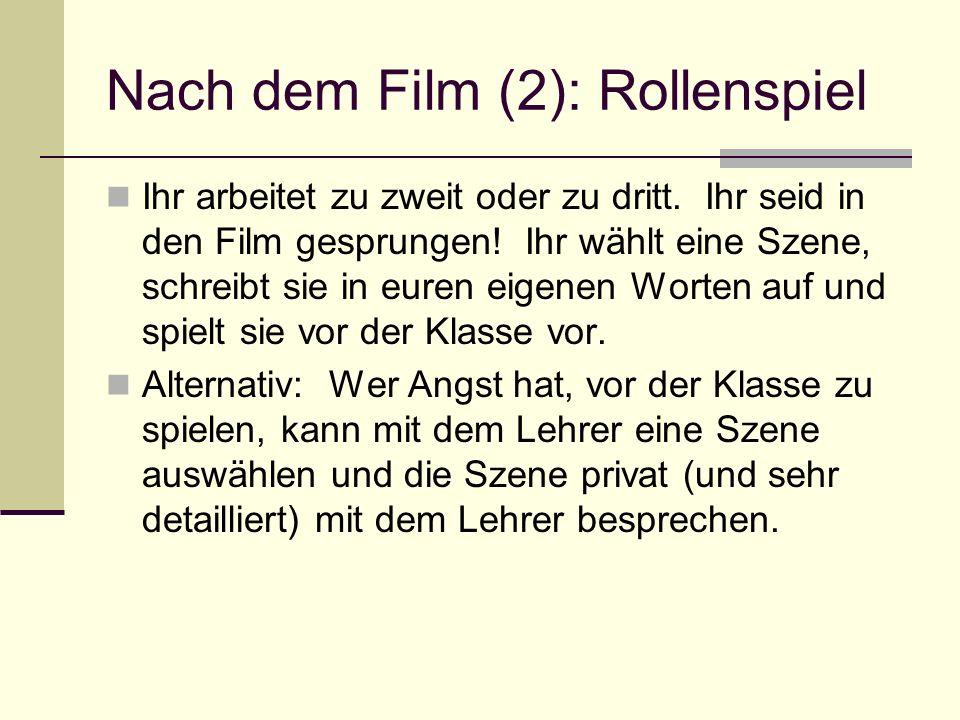 Nach dem Film (2): Rollenspiel Ihr arbeitet zu zweit oder zu dritt. Ihr seid in den Film gesprungen! Ihr wählt eine Szene, schreibt sie in euren eigen