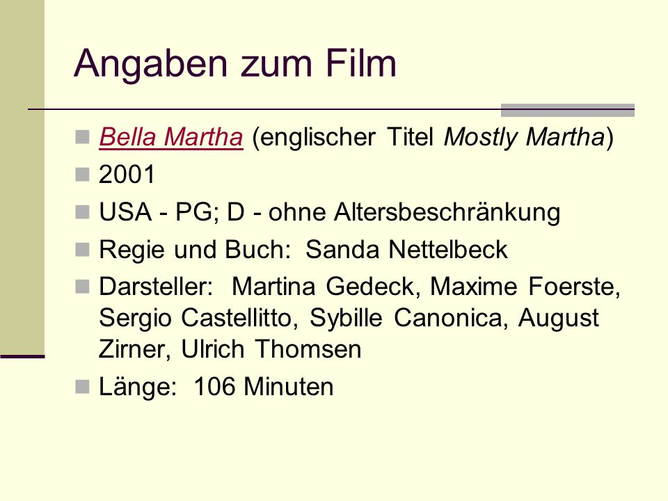 Angaben zum Film Bella Martha (englischer Titel Mostly Martha) Bella Martha 2001 USA - PG; D - ohne Altersbeschränkung Regie und Buch: Sanda Nettelbec